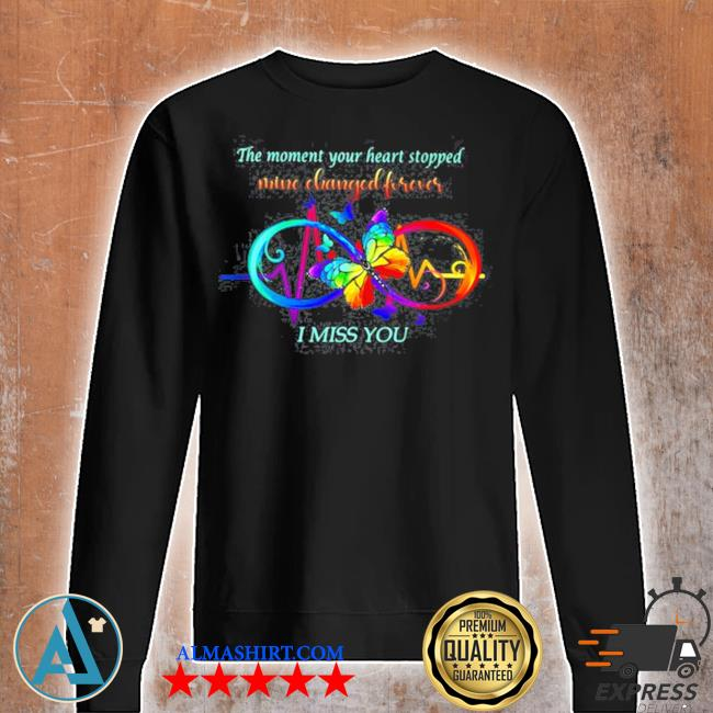 The moment your heart stopped mine changed forever I miss you s Unisex sweatshirt