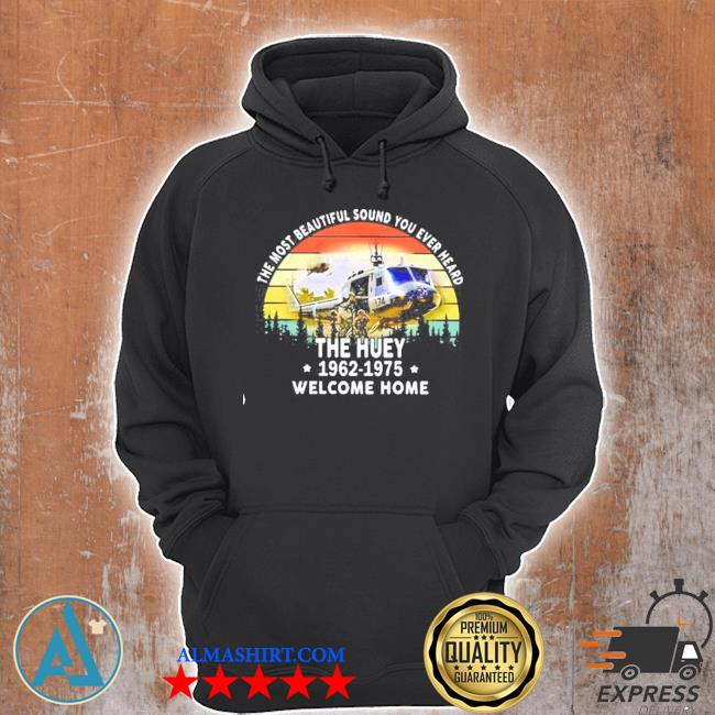 The most beautiful sound you ever heard the huey 1962 1975 welcome home helicopter vintage s Unisex Hoodie