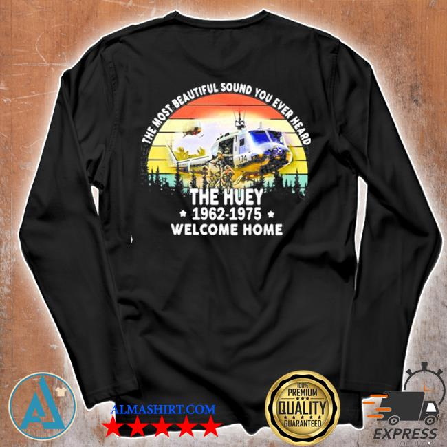 The most beautiful sound you ever heard the huey 1962 1975 welcome home helicopter vintage s Unisex longsleeve