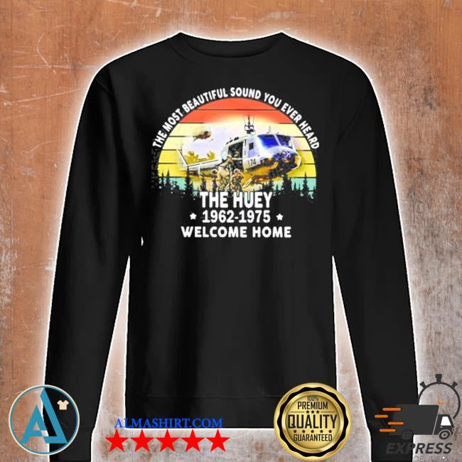 The most beautiful sound you ever heard the huey 1962 1975 welcome home helicopter vintage s Unisex sweatshirt