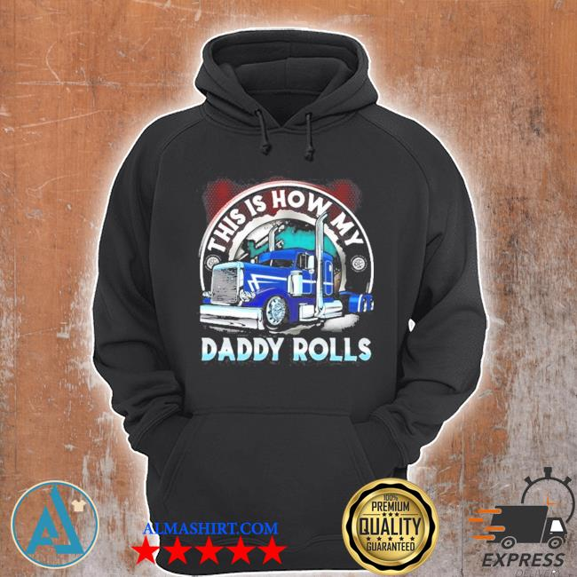 This is how my daddy rolls truck s Unisex Hoodie