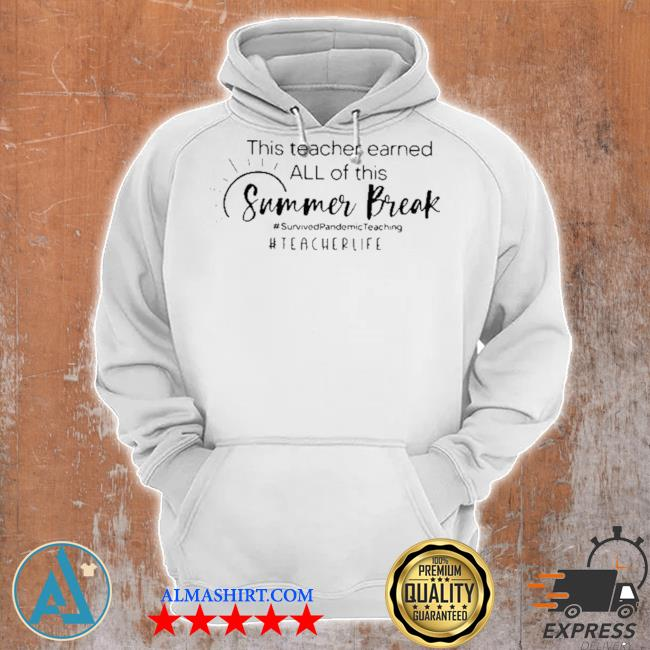 This teacher earned all of this summer break h tearcher life s Unisex Hoodie