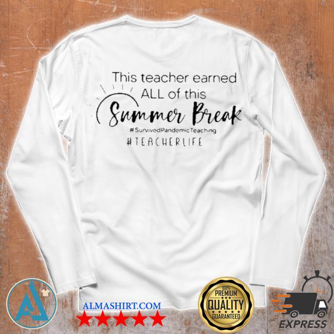 This teacher earned all of this summer break h tearcher life s Unisex longsleeve