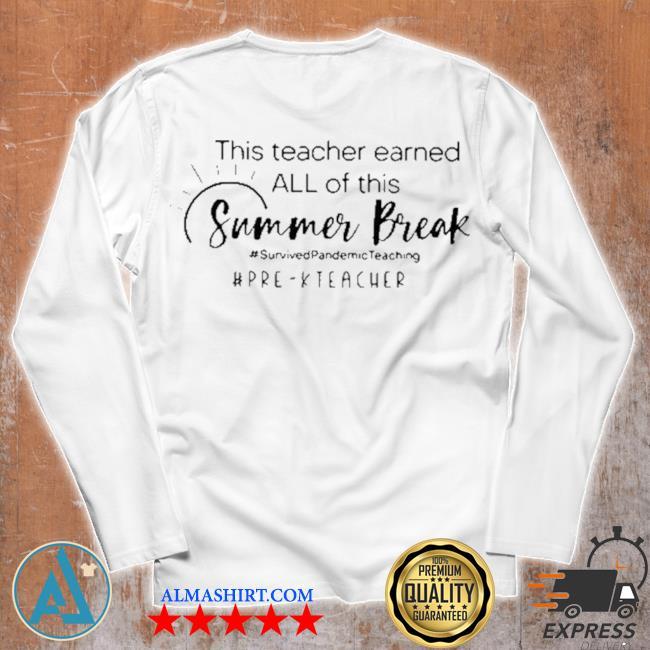 This teacher earned all of this summer break here teacher life s Unisex longsleeve