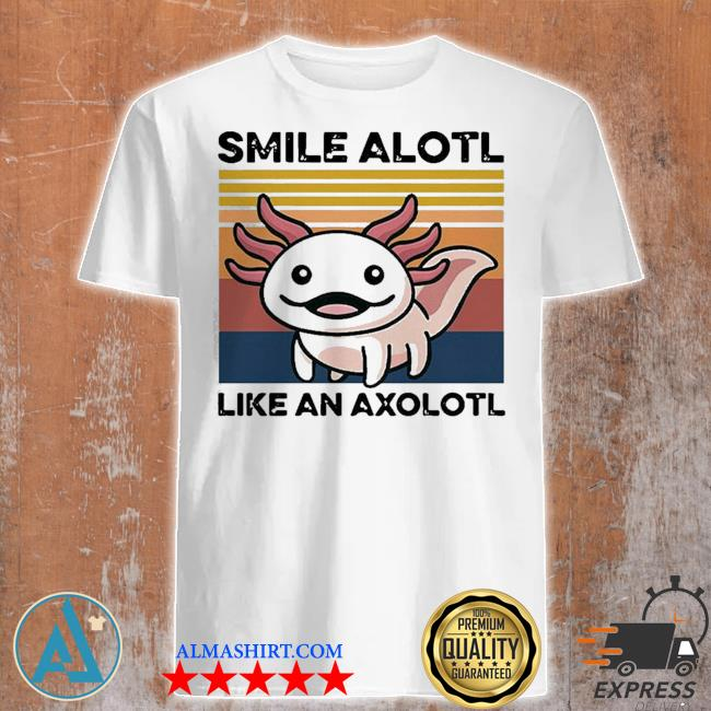 Top animal smile alotl like an axolotl vintage shirt