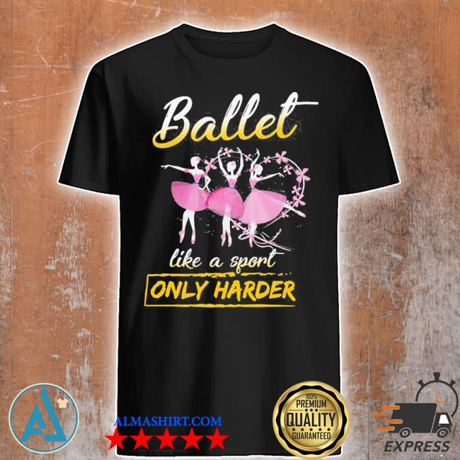 Trending ballet like a sport only harder shirt