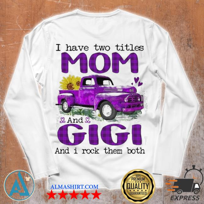 Truck I have two titles mom and gigI and I rock them both new 2021 s Unisex longsleeve