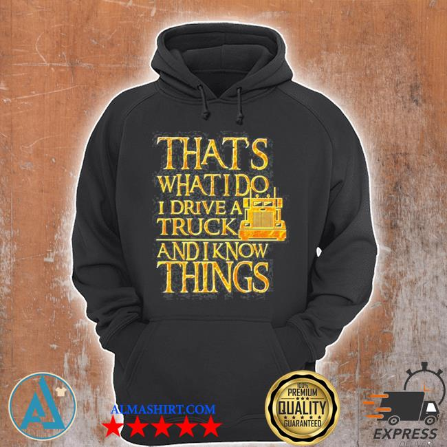 Trucker that's what I do I drive a truck and I know things s Unisex Hoodie