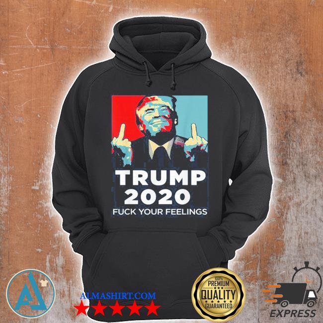 Trump 2020 fuck your feelings vote Trump campaign s Unisex Hoodie