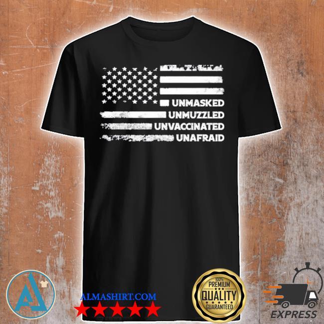 Unmasked unmuzzled unvaccinated unafraid us flag shirt