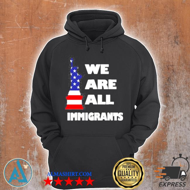 We are all immigrants statue of liberty s Unisex Hoodie