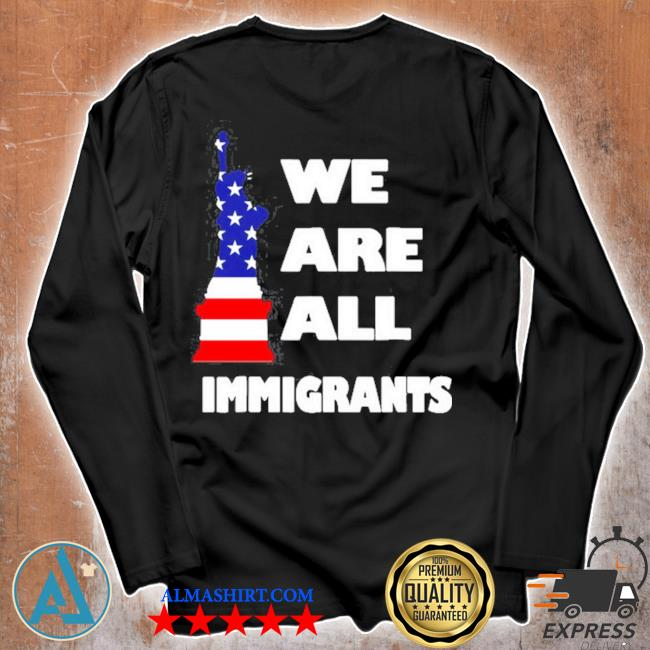 We are all immigrants statue of liberty s Unisex longsleeve