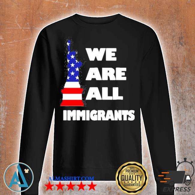We are all immigrants statue of liberty s Unisex sweatshirt