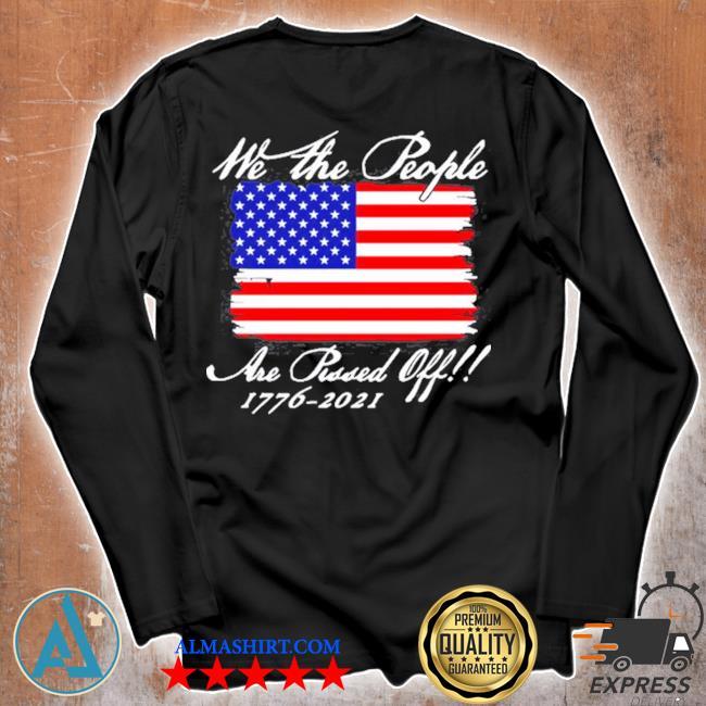 We the people are pissed off America flag 1776 2021 politics s Unisex longsleeve
