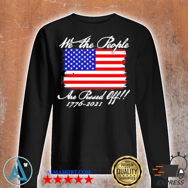 We the people are pissed off America flag 1776 2021 politics s Unisex sweatshirt