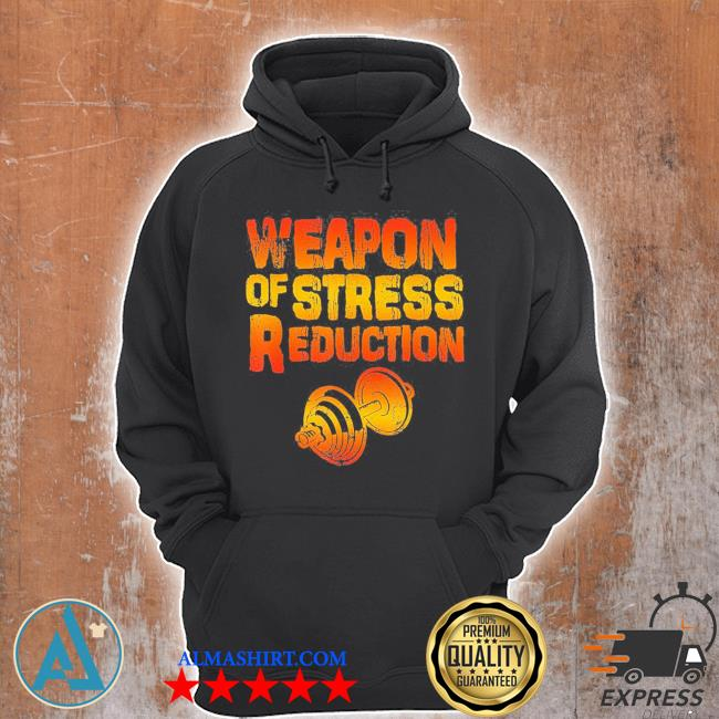 Weapons of stress reduction lifting weights new 2021 s Unisex Hoodie