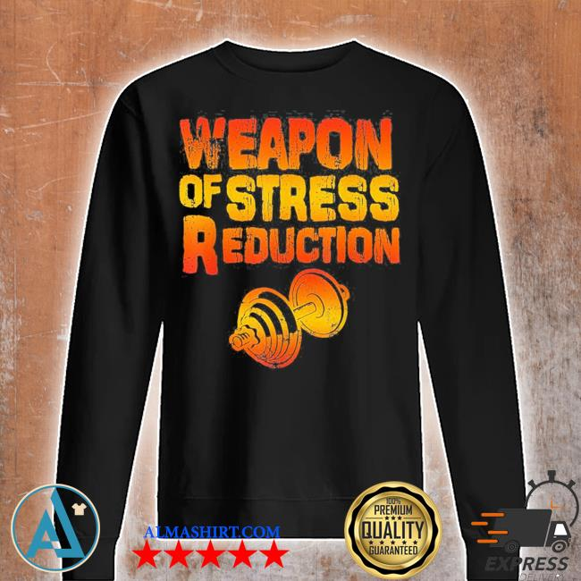 Weapons of stress reduction lifting weights new 2021 s Unisex sweatshirt