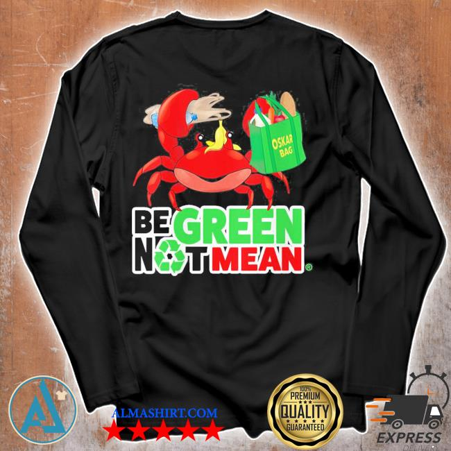 Womens oskar be green not mean new 2021 s Unisex longsleeve
