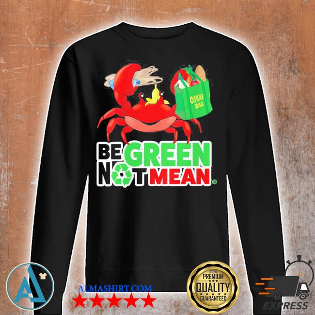 Womens oskar be green not mean new 2021 s Unisex sweatshirt