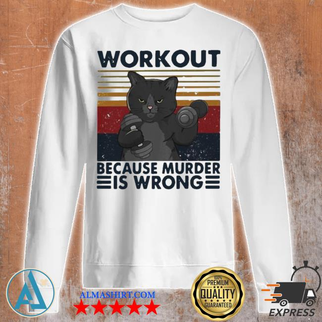 Workout because murder is wrong cat vintage hot s Unisex sweatshirt
