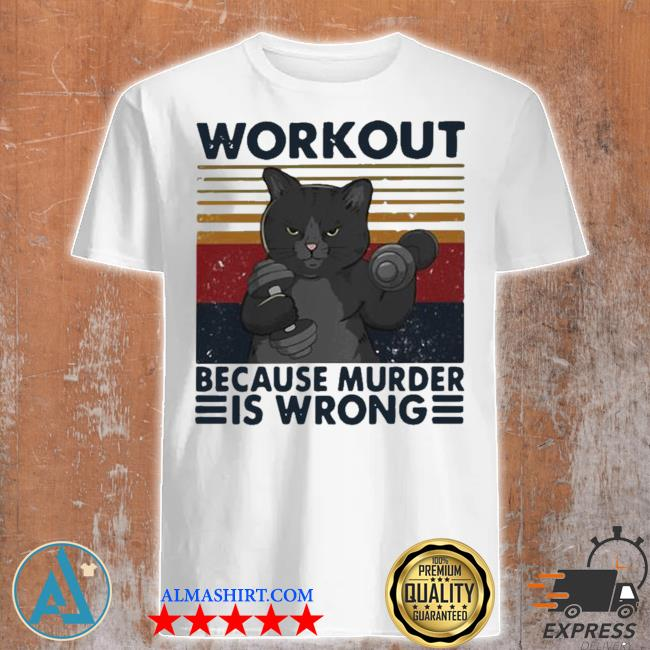 Workout because murder is wrong cat vintage hot shirt