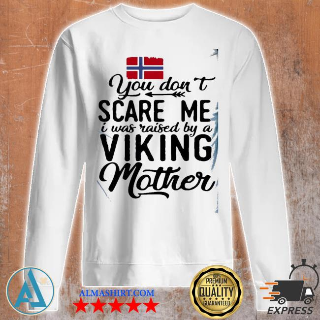 You do not scare me viking mother s Unisex sweatshirt