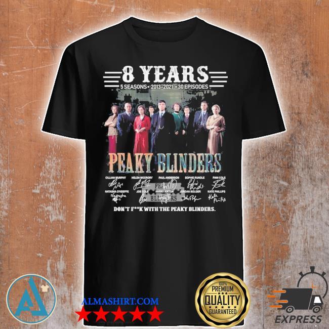 08 years 5 seasons 2013 2021 03 episodes peaky blinders don't fuck with the peaky blinders shirt