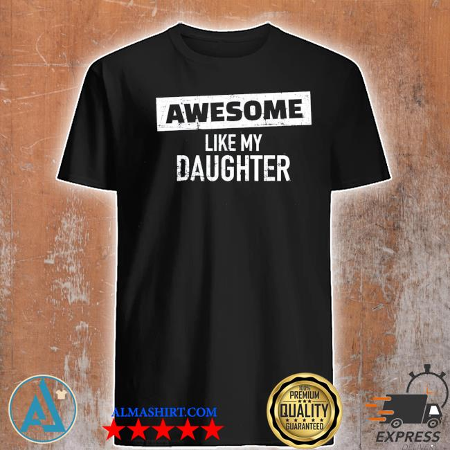 Awesome like my daughter us 2021 shirt