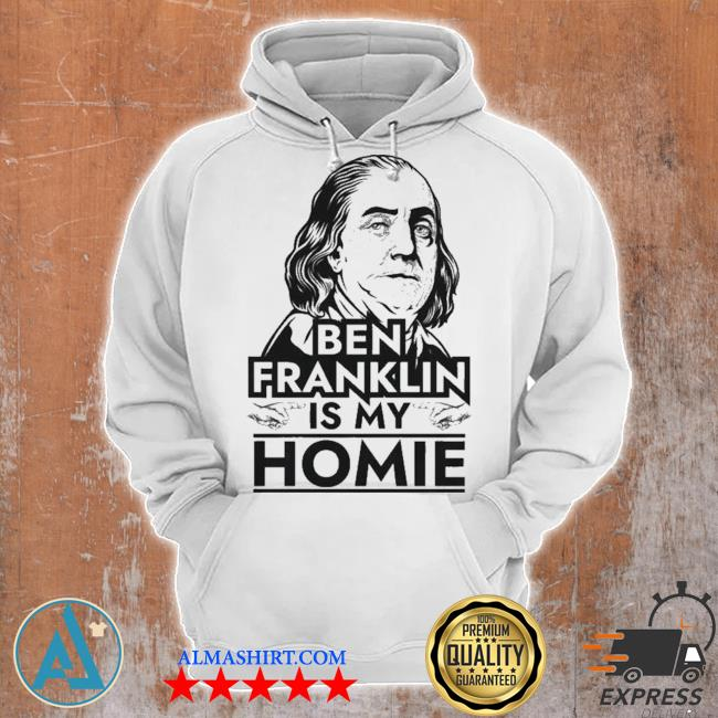 Benjamin Franklin is My Homie Ben Franklin s Unisex Hoodie