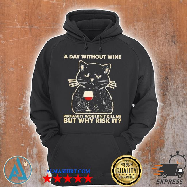 Black cat a day without wine probably wouldn't kill me but why risk it wine s Unisex Hoodie
