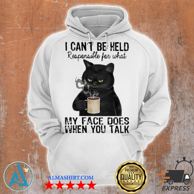 Black cat I can't be held responsible for what my face does when you talk s Unisex Hoodie