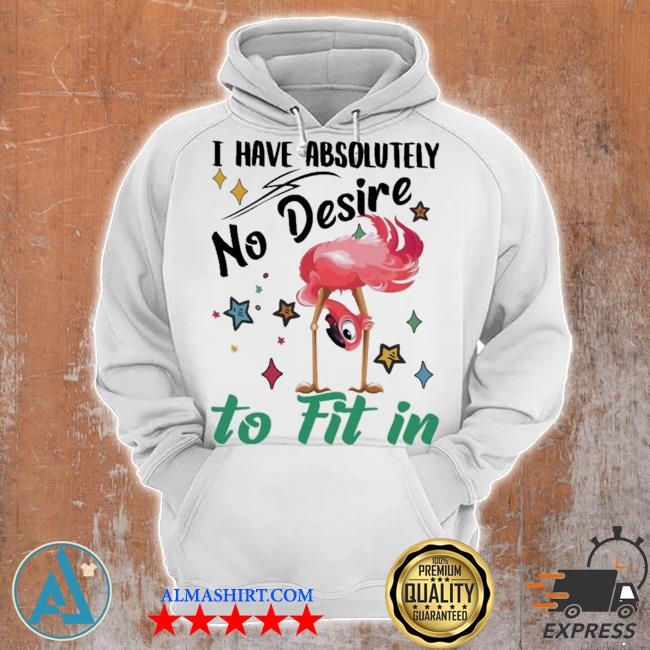 Flamingo have absolutely no desire to fit in s Unisex Hoodie