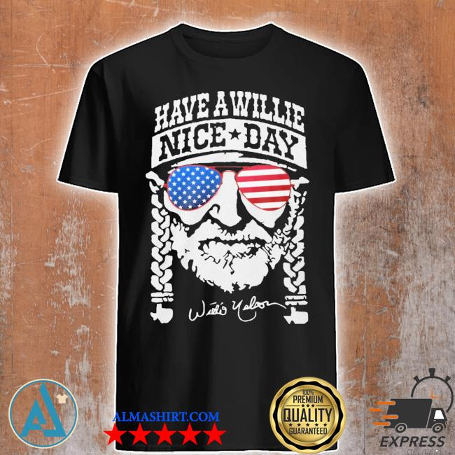 Have a willie nice day american shirt