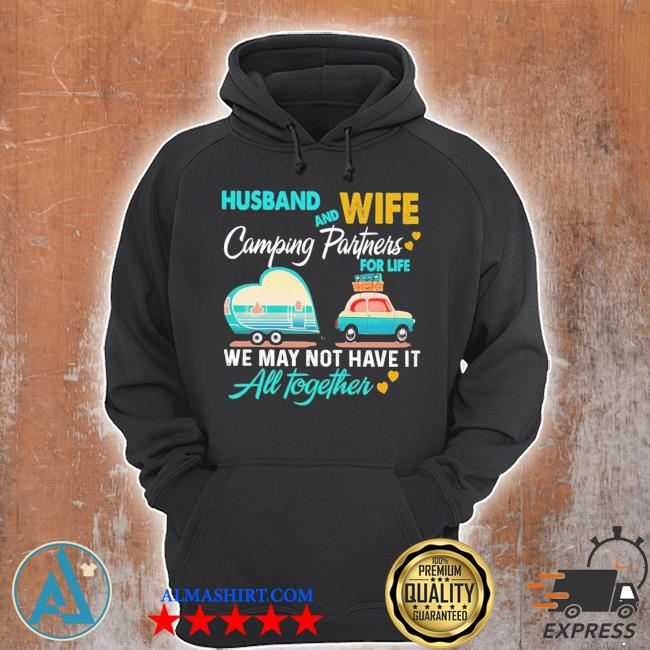 Husband and wife camping partners for life we may not have it all together s Unisex Hoodie