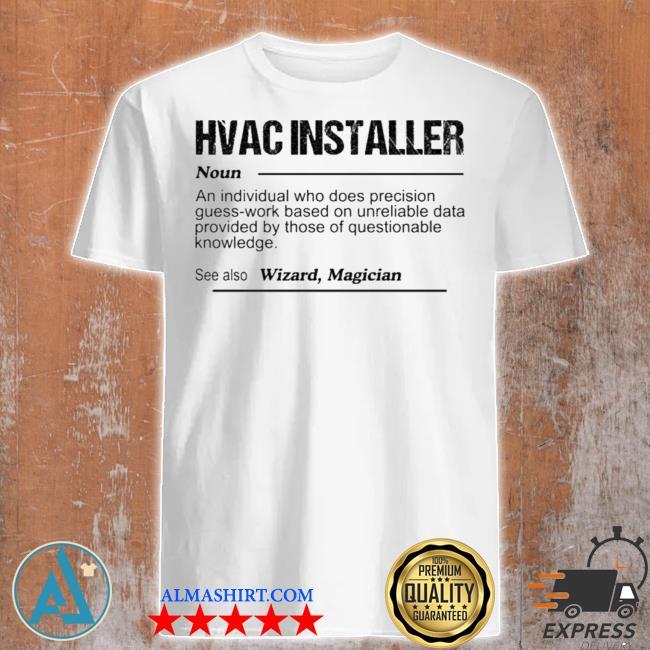 Hvac installer noun an individual who does precision guess us 2021 shirt