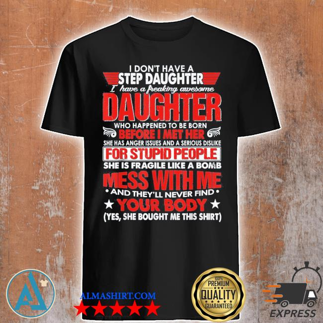I dont have a step daughter I have awesome daughter us 2021 shirt