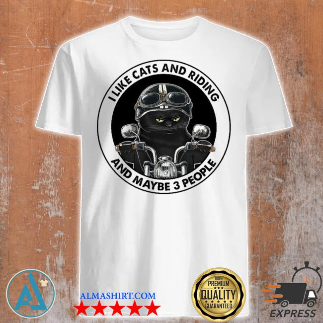 I like cats and riding and maybe 3 people shirt