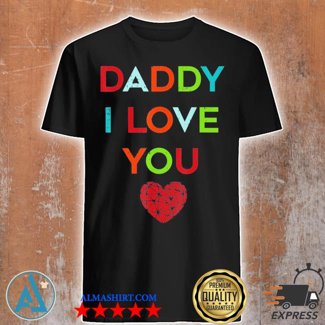 I love daddy heart dad happy fathers day shirt