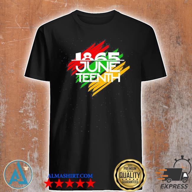 ,juneteenth freeish since 1865 us 2021 shirt