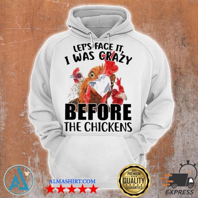Let's face it I was crazy before the chickens s Unisex Hoodie