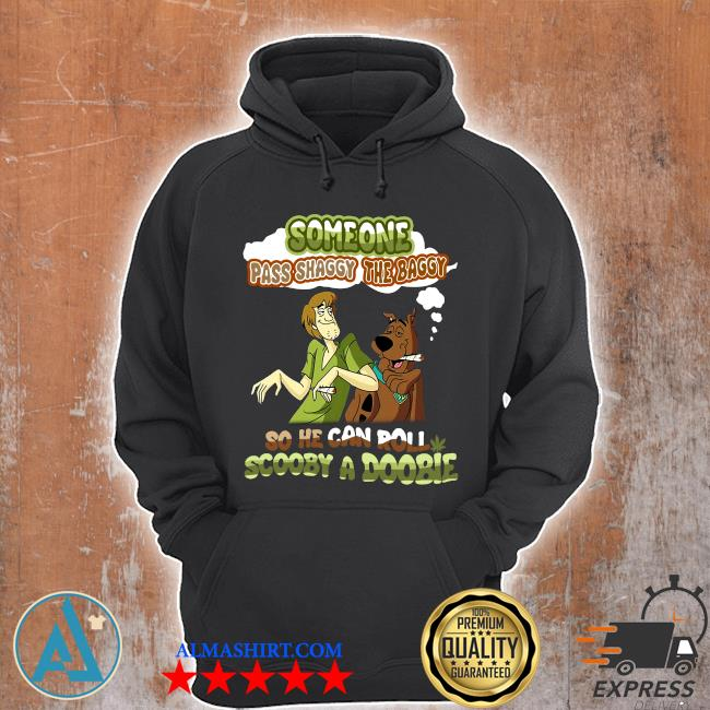 3-Front-Some One Pass Shaggy The Baggy So He Can Roll Scooby A Doobie Shirt-Limited Edition Unisex Hoodie