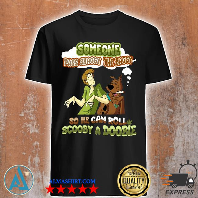 3-Front-Some One Pass Shaggy The Baggy So He Can Roll Scooby A Doobie Shirt-Limited Edition