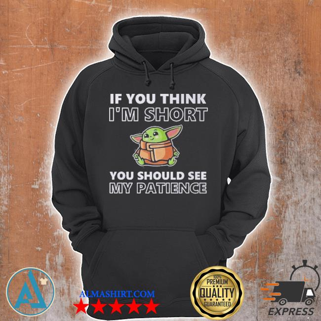 Baby yoda if you think i'm short you should see my patience s Unisex Hoodie