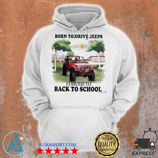 Born to drive jeeps forced to back to school s Unisex Hoodie