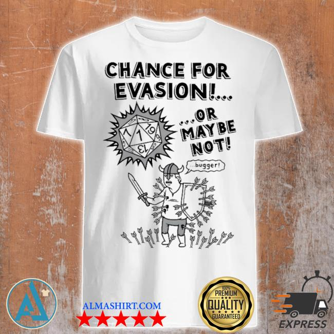 Chance for evasion or may be not shirt