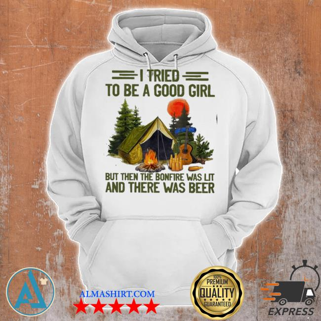 Camping I tried to be a good girl but then the bonfire was lit and there was beer s Unisex Hoodie