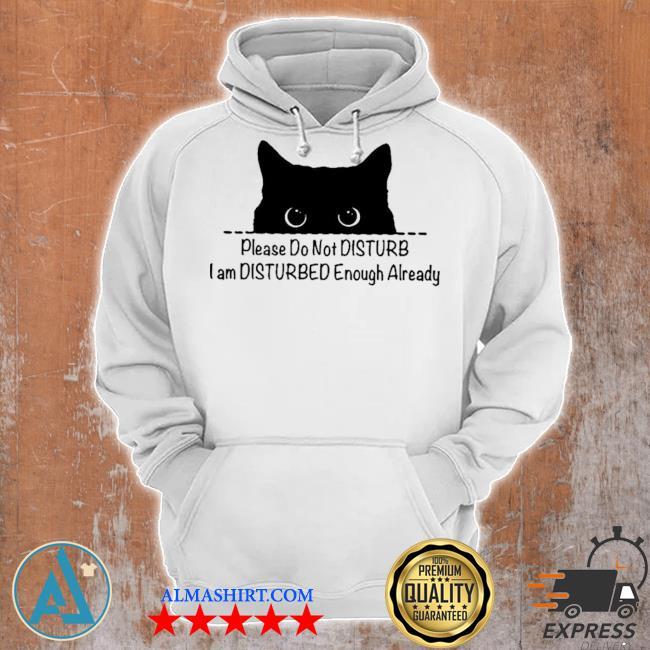 Cat please do not disturb I am disturb I am disturbed enough already s Unisex Hoodie