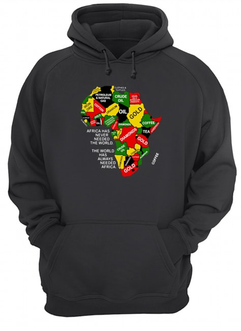 Africa has never needed the world The world has alway needed Africa Hoodie