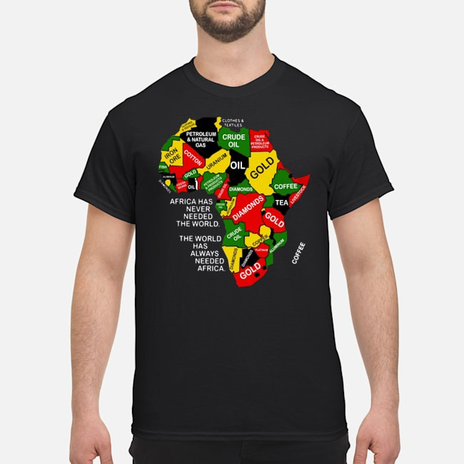 Africa has never needed the world The world has alway needed Africa shirt