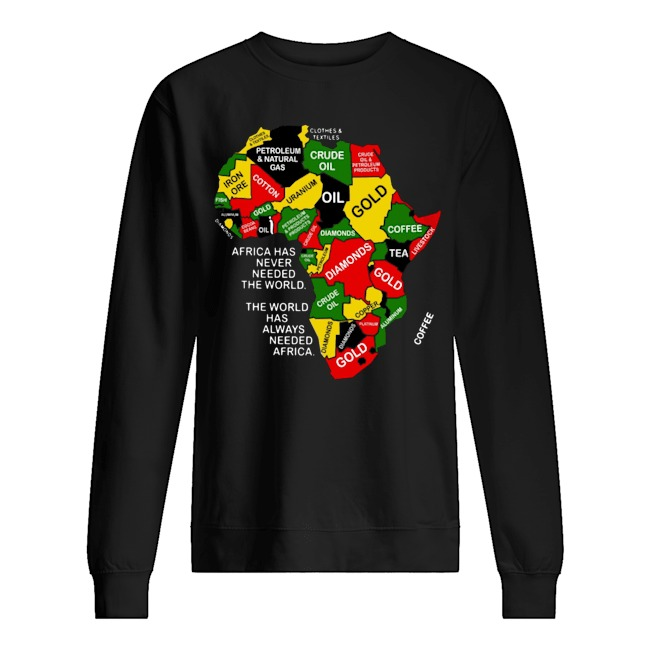 Africa has never needed the world The world has alway needed Africa Sweater